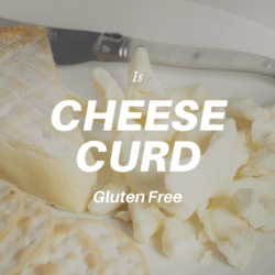 Is Cheese Curd Gluten Free